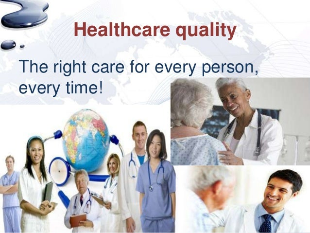 Healthcare qualityThe right care for every person,every time!