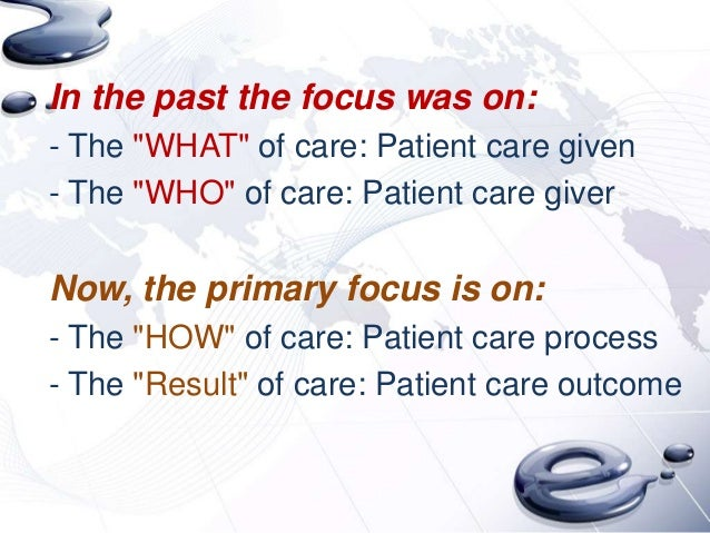 """In the past the focus was on:- The """"WHAT"""" of care: Patient care given- The """"WHO"""" of care: Patient care giverNow, the prima..."""