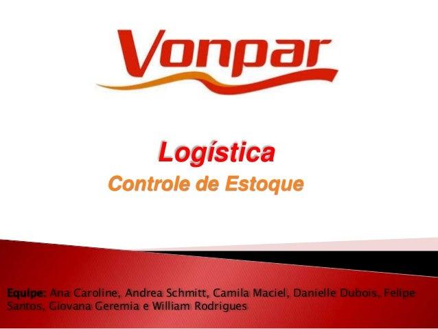 Logística Equipe: Ana Caroline, Andrea Schmitt, Camila Maciel, Danielle Dubois, Felipe Santos, Giovana Geremia e William R...