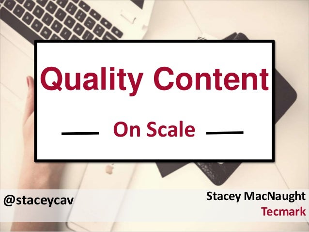 @staceycav Quality Content On Scale Stacey MacNaught Tecmark