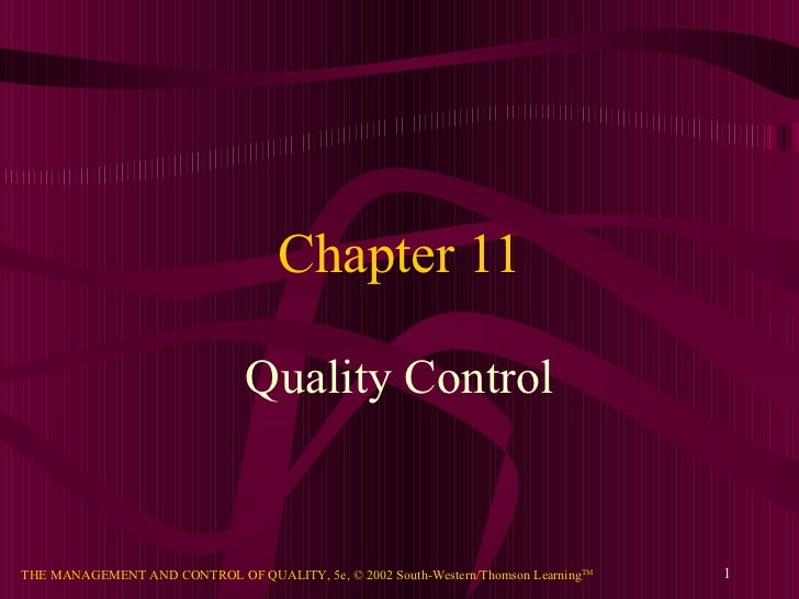 Chapter 11                                Quality ControlTHE MANAGEMENT AND CONTROL OF QUALITY, 5e, © 2002 South-Western/T...