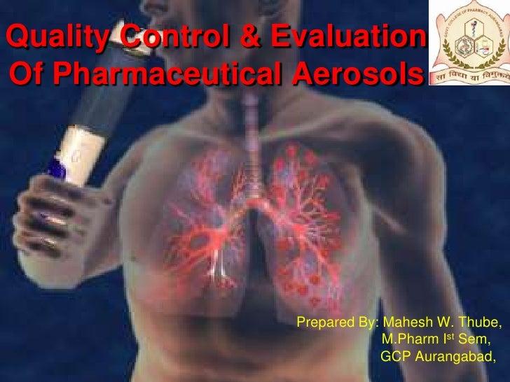 29/12/2008<br />M.Pharm I Sem,2008-09,GCP Aurangabad<br />1<br />Quality Control & Evaluation Of Pharmaceutical Aerosols<b...