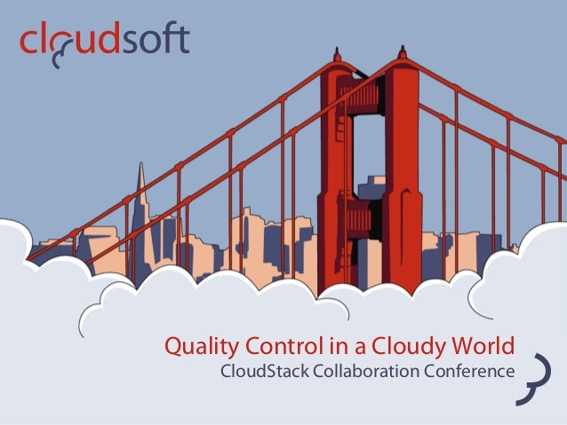 Quality Control in a Cloudy World     CloudStack Collaboration Conference
