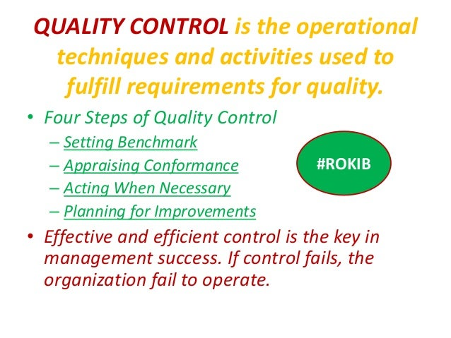 QUALITY CONTROL is the operational techniques and activities used to fulfill requirements for quality. • Four Steps of Qua...
