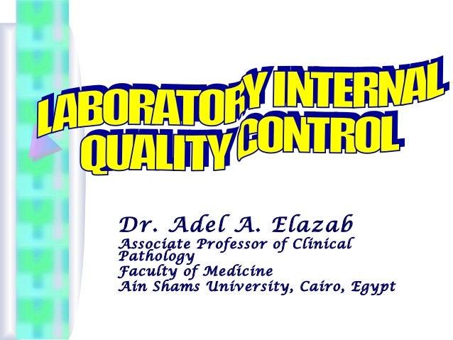 Dr. Adel A. Elazab Associate Professor of Clinical Pathology Faculty of Medicine Ain Shams University, Cairo, Egypt