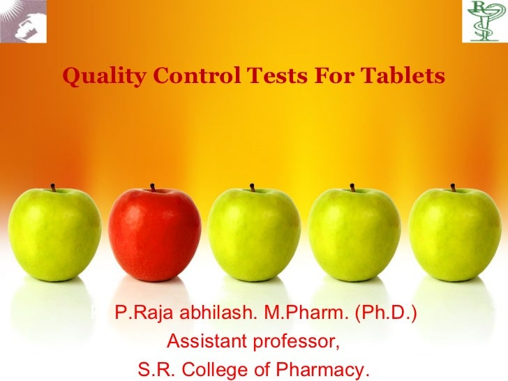 Quality Control Tests For Tablets  P. P.Raja abhilash. M.Pharm. (Ph.D.)          Assistant professor,       S.R. College o...