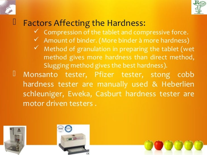  Factors Affecting the Hardness:      Compression of the tablet and compressive force.      Amount of binder. (More bin...