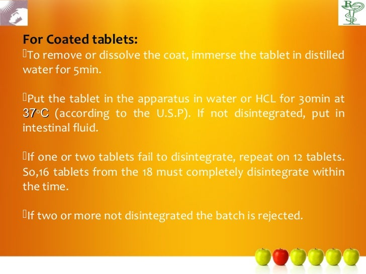 For Coated tablets:To remove or dissolve the coat, immerse the tablet in distilledwater for 5min.Put the tablet in the a...