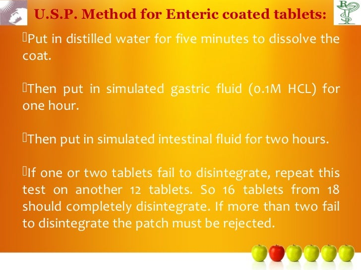 U.S.P. Method for Enteric coated tablets:Put in distilled water for five minutes to dissolve thecoat.Then put in simulat...