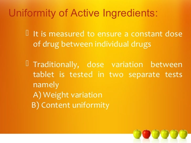Uniformity of Active Ingredients:    It is measured to ensure a constant dose     of drug between individual drugs    Tr...