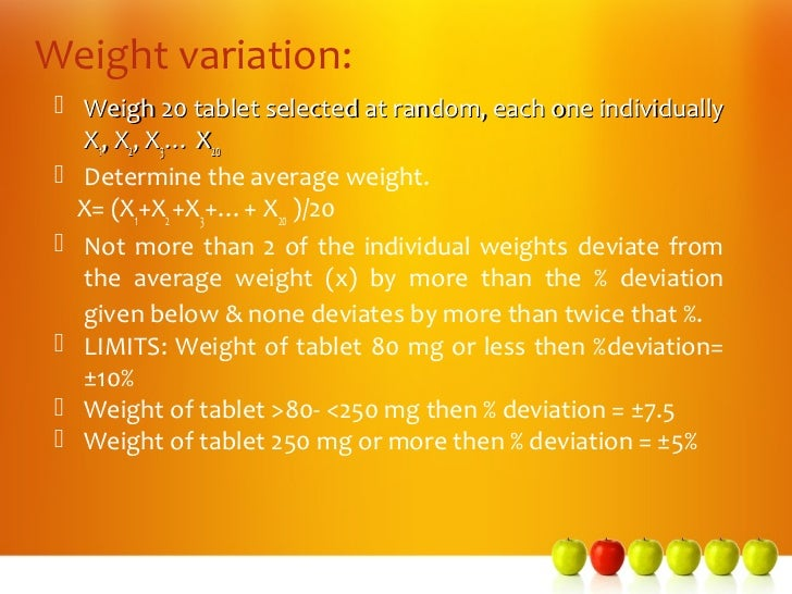 Weight variation:  Weigh 20 tablet selected at random, each one individually   X1, X2, X3… X20  Determine the average we...