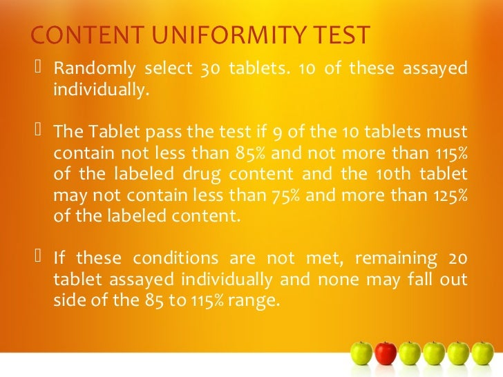 CONTENT UNIFORMITY TEST Randomly select 30 tablets. 10 of these assayed  individually. The Tablet pass the test if 9 of ...