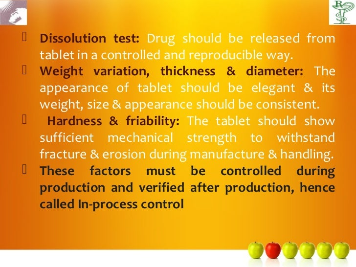  Dissolution test: Drug should be released from  tablet in a controlled and reproducible way. Weight variation, thicknes...