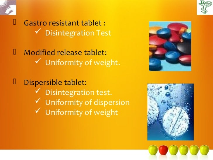  Gastro resistant tablet :     Disintegration Test Modified release tablet:     Uniformity of weight. Dispersible tab...