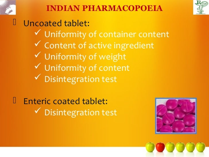 INDIAN PHARMACOPOEIA Uncoated tablet:     Uniformity of container content     Content of active ingredient     Uniform...
