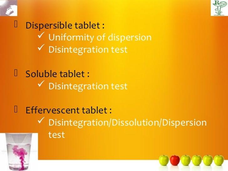  Dispersible tablet :      Uniformity of dispersion      Disintegration test Soluble tablet :     Disintegration test...