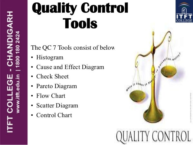 Quality Control Tools The QC 7 Tools consist of below: • Histogram • Cause and Effect Diagram • Check Sheet • Pareto Diagr...
