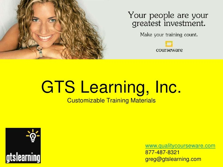 GTS Learning, Inc.Customizable Training Materials<br />www.qualitycourseware.com<br />877-487-8321<br />greg@gtslearning.c...