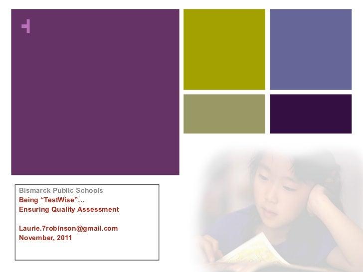 "Bismarck Public Schools Being ""TestWise""… Ensuring Quality Assessment  [email_address] November, 2011"