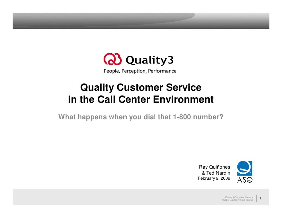 Quality Customer Service   in the Call Center Environment What happens when you dial that 1-800 number?                   ...