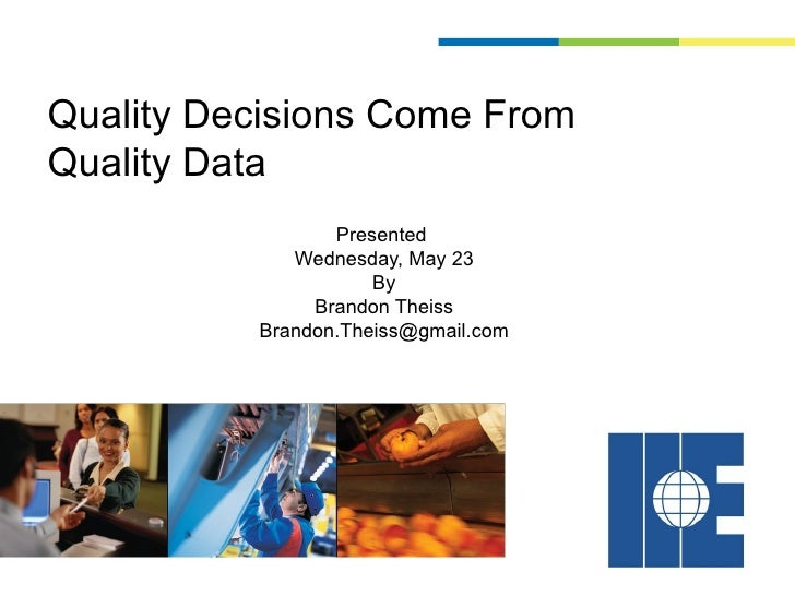 Quality Decisions Come FromQuality Data                 Presented             Wednesday, May 23                     By    ...