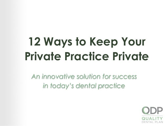 12 Ways to Keep Your Private Practice Private An innovative solution for success in today's dental practice