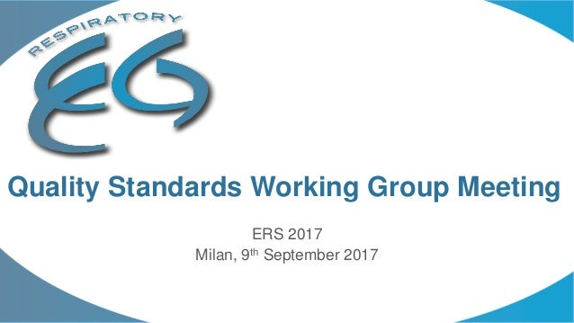 ERS 2017 Milan, 9th September 2017 Quality Standards Working Group Meeting