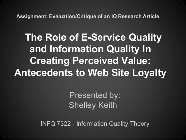 The Role of E-Service Qualityand Information Quality InCreating Perceived Value:Antecedents to Web Site LoyaltyPresented b...