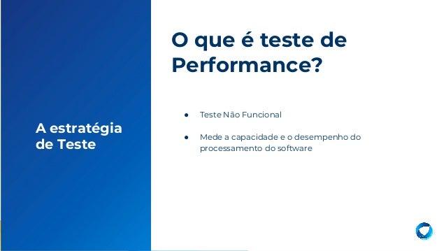 11 ● Teste Não Funcional ● Mede a capacidade e o desempenho do processamento do software O que é teste de Performance? A e...