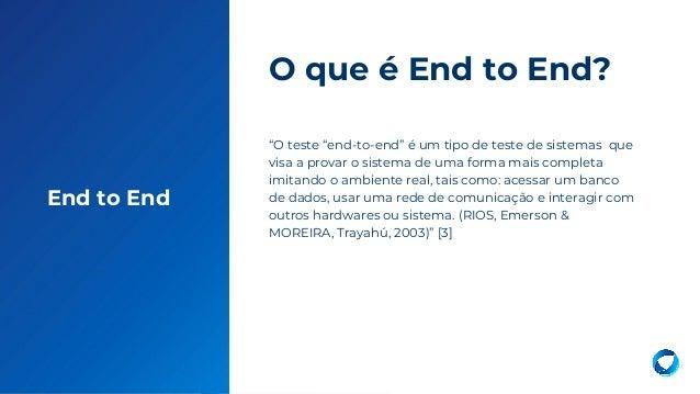 """21 End to End """"O teste """"end-to-end"""" é um tipo de teste de sistemas que visa a provar o sistema de uma forma mais completa ..."""