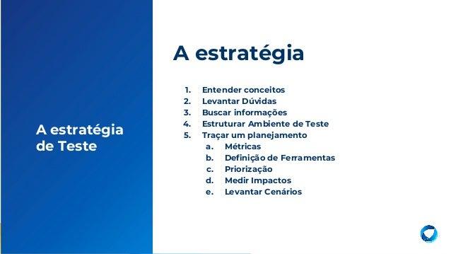 7 1. Entender conceitos 2. Levantar Dúvidas 3. Buscar informações 4. Estruturar Ambiente de Teste 5. Traçar um planejament...