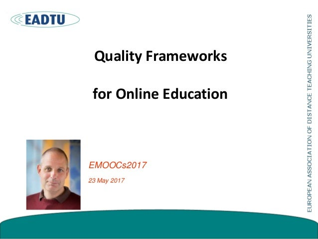 Quality Frameworks for Online Education EMOOCs2017 23 May 2017