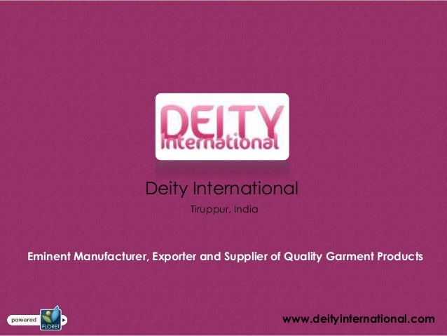 Deity International                             Tiruppur, IndiaEminent Manufacturer, Exporter and Supplier of Quality Garm...