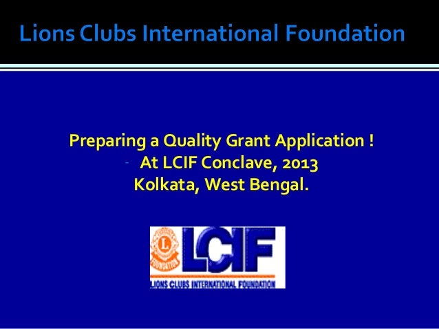 Preparing a Quality Grant Application !       - At LCIF Conclave, 2013        Kolkata, West Bengal.