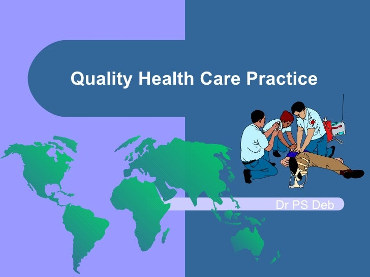 Quality Health Care Practice Dr PS Deb