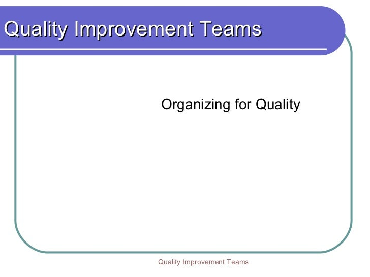 Quality Improvement Teams Organizing for Quality Quality Improvement Teams