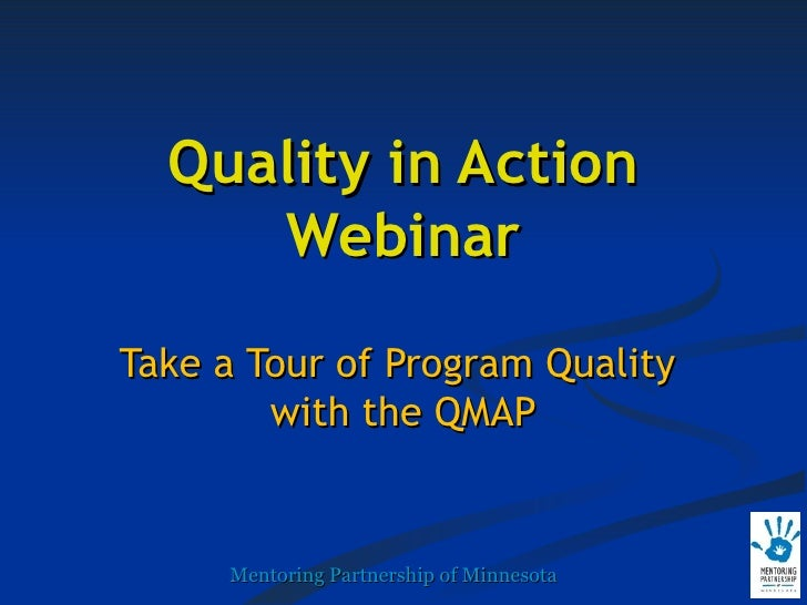 Quality in Action Webinar Take a Tour of Program Quality  with the QMAP Mentoring Partnership of Minnesota