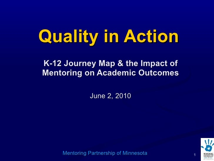 Quality in Action K-12 Journey Map & the Impact of Mentoring on Academic Outcomes June 2, 2010 Mentoring Partnership of Mi...