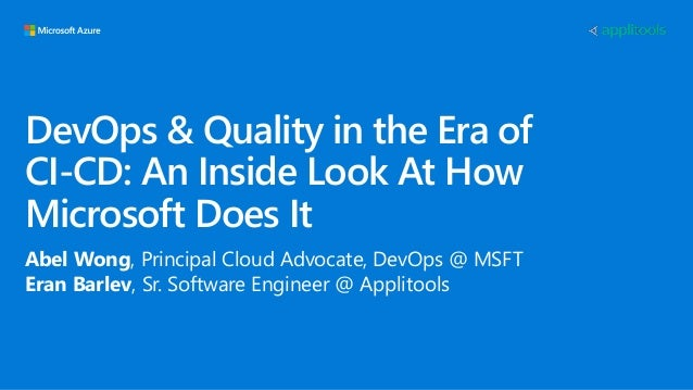 DevOps & Quality in the Era of CI-CD: An Inside Look At How Microsoft Does It Abel Wong, Principal Cloud Advocate, DevOps ...