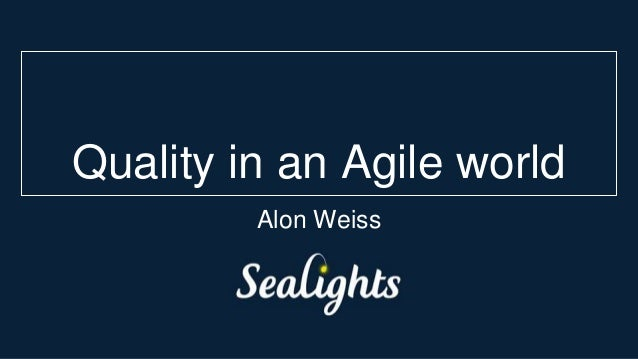 Quality in an Agile world Alon Weiss