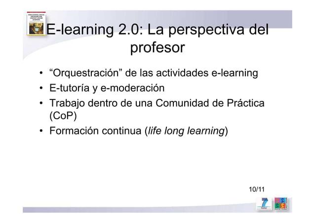 """E-learning 2.0: La perspectiva del profesor • """"Orquestración"""" de las actividades e-learning • E-tutoría y e-moderación • T..."""