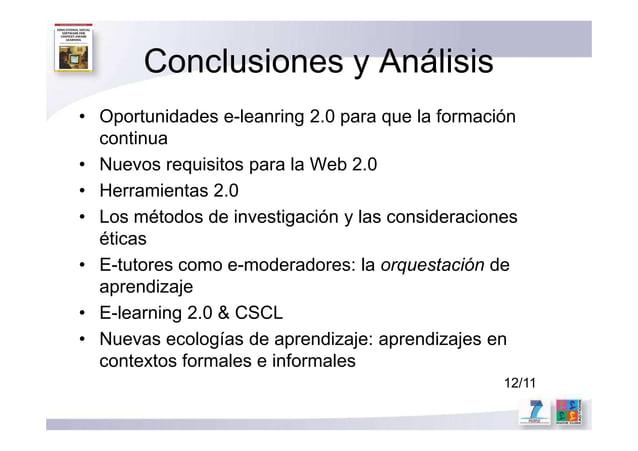 Conclusiones y Análisis • Oportunidades e-leanring 2.0 para que la formación continua • Nuevos requisitos para la Web 2.0 ...