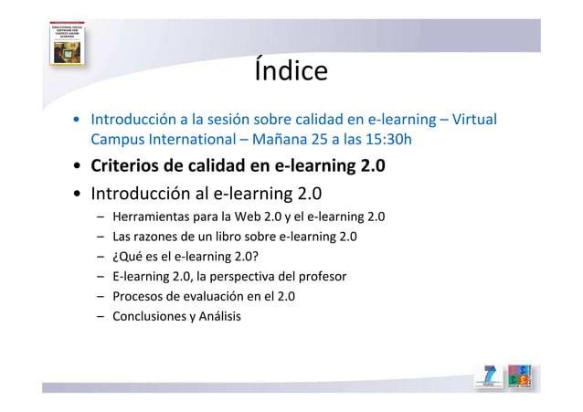Índice • Introducción a la sesión sobre calidad en e-learning – Virtual Campus International – Mañana 25 a las 15:30h • Cr...