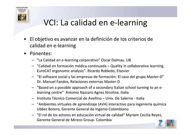VCI: La calidad en e-learning • El objetivo es avanzar en la definición de los criterios de calidad en e-learning • Ponent...