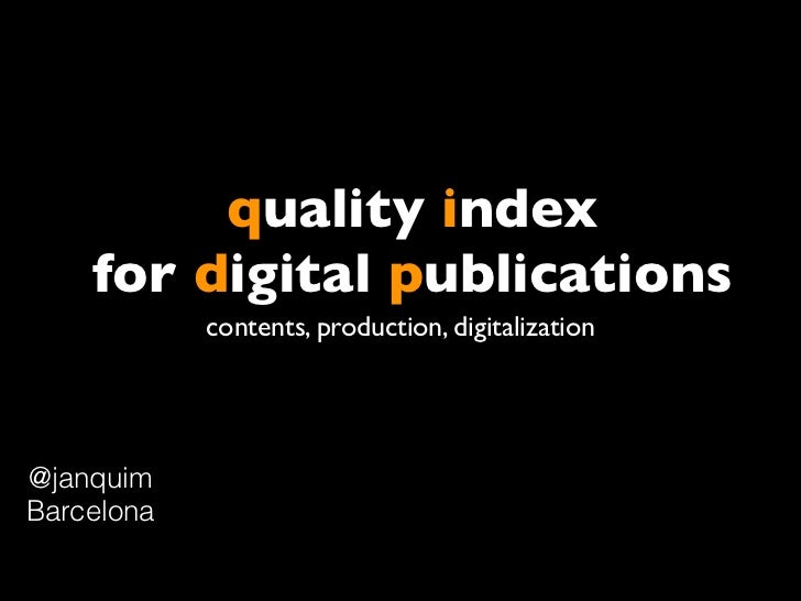 quality index    for digital publications            contents, production, digitalization@janquimBarcelona