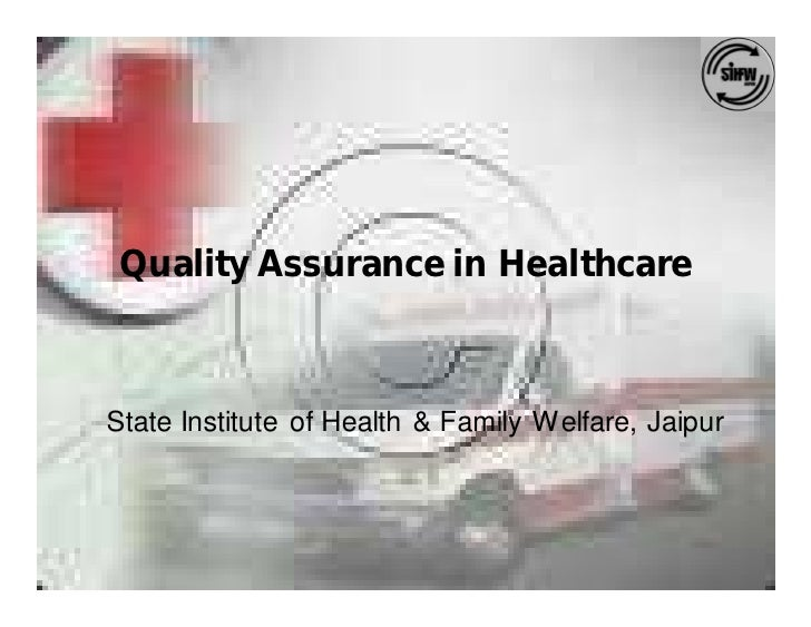 Quality Assurance in Healthcare    State Institute of Health & Family Welfare, Jaipur