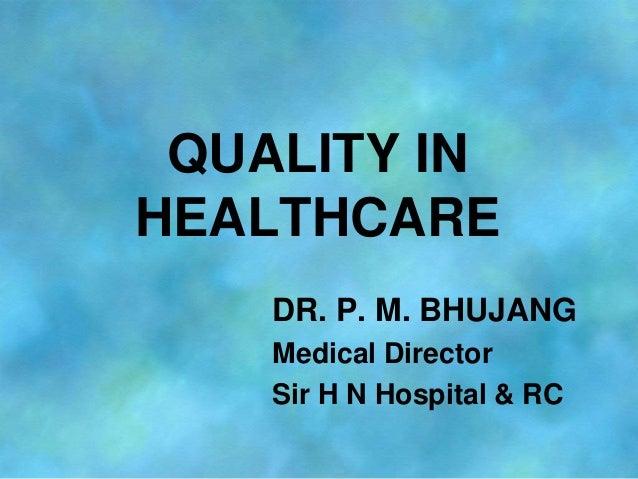 QUALITY INHEALTHCARE    DR. P. M. BHUJANG    Medical Director    Sir H N Hospital & RC