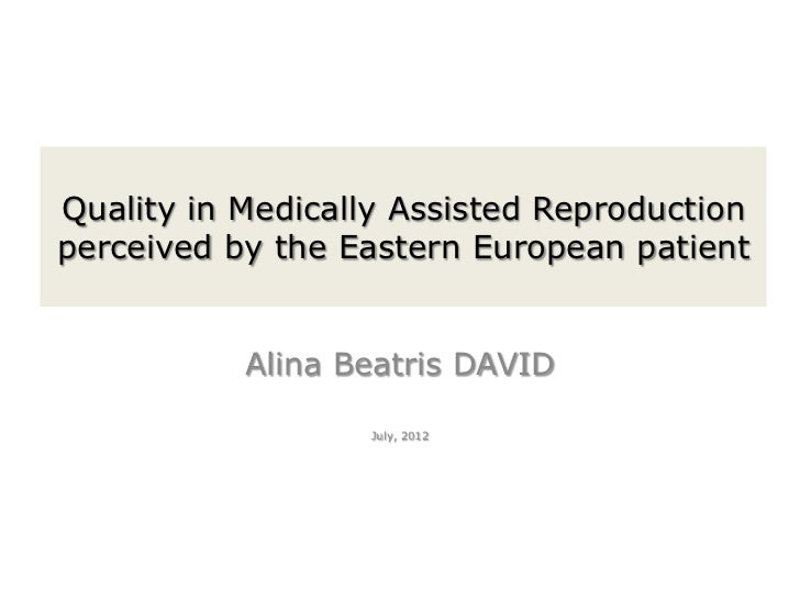 Quality in Medically Assisted Reproductionperceived by the Eastern European patient           Alina Beatris DAVID         ...
