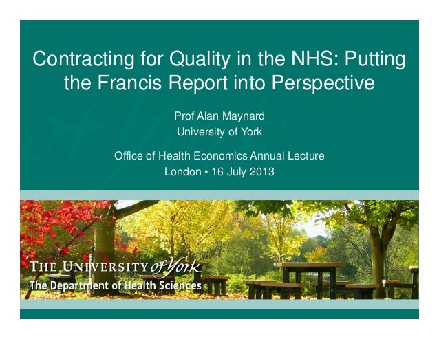 Contracting for Quality in the NHS: Putting the Francis Report into Perspective Prof Alan Maynard University of York Offic...