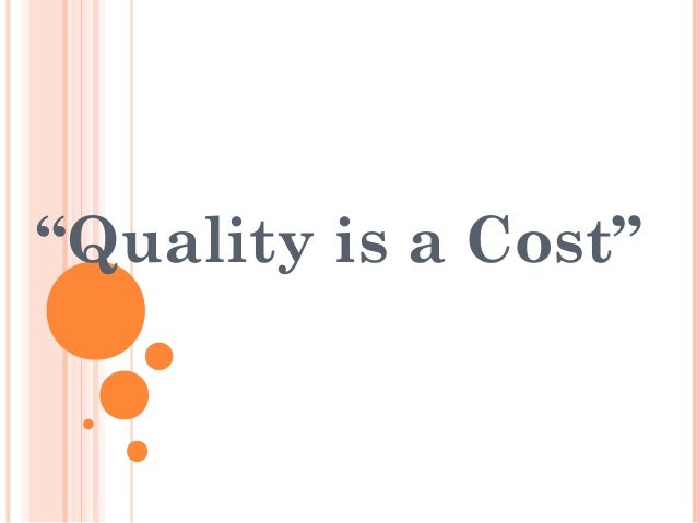 """Quality is a Cost"""
